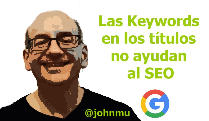 """JohnMu nos cuenta que """"Las keywords en los títulos no ayudan al SEO"""